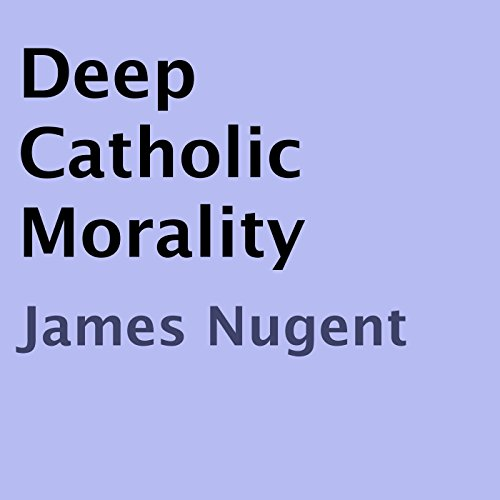Deep Catholic Morality audiobook cover art