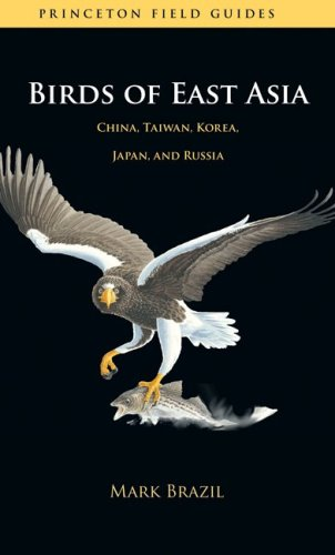 Birds of East Asia: China, Taiwan, Korea, Japan, and Russia (Princeton Field Guides)