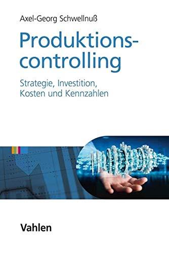 Produktionscontrolling: Strategie, Investition, Kosten und Kennzahlen