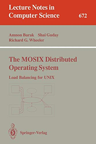 The MOSIX Distributed Operating System: Load Balancing for UNIX (Lecture Notes in Computer Science (672), Band 672)