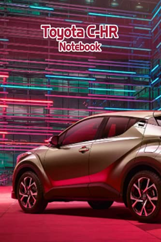 Toyota C-HR Notebook: Notebook|Journal| Diary/ Lined - Size 6x9 Inches 100 Pages
