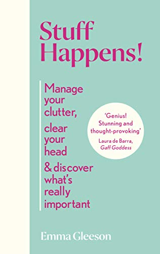 Stuff Happens!: Manage your clutter, clear your head & discover what's really important