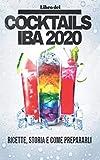 LIBRO dei COCKTAILS IBA 2020: Ingredienti, ricette, storia e come preparali....