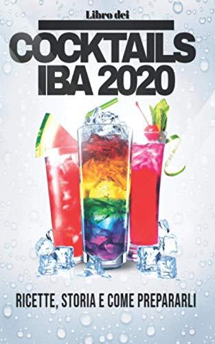 LIBRO dei COCKTAILS IBA 2020: Ingredienti, ricette, storia e come preparali.
