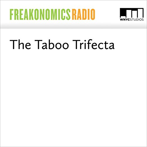 The Taboo Trifecta | Stephen J. Dubner