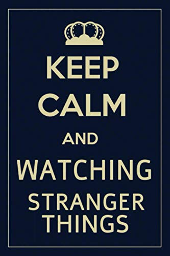 Keep Calm and Watch Stranger Things Notebook: Stranger Thing