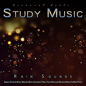 Binaural Beats Study Music: Ambient Studying Music and Rain Sounds, Binaural Beats, Isochronic Tones, Theta Waves and Relaxing Music For Deep Focus