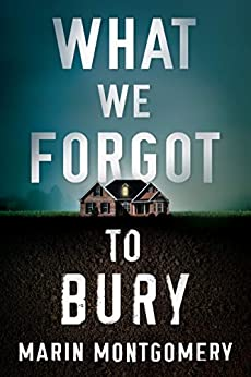 What We Forgot to Bury by [Marin Montgomery]