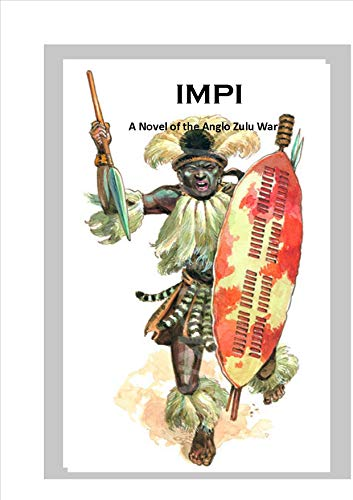 IMPI: A novel of the  British colonial war against the Zulu Nation. (English Edition)