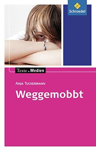 Texte.Medien: Anja Tuckermann: Weggemobbt: Textausgabe mit Materialien (Texte.Medien: Kinder- und Jugendbücher ab Klasse 7)