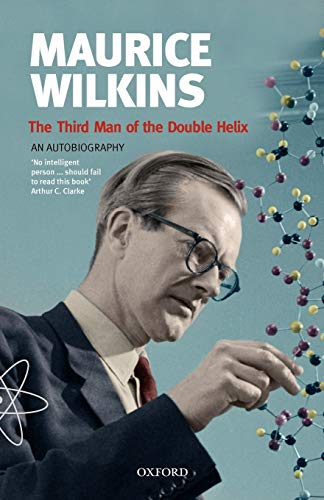 Maurice Wilkins: The Third Man of the Double Helix: An Autobiography (Popular Science)