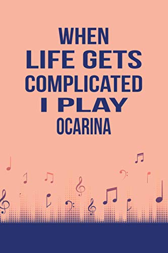 When Life Gets Complicated I Play Ocarina: Instrumentalist Gift, Music Band, Lyrics Notebook, Ocarina Player, Music lovers, Songwriters Journal