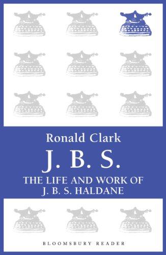 J.B.S: The life and Work of J.B.S Haldane (Bloomsbury Reader) (English Edition)
