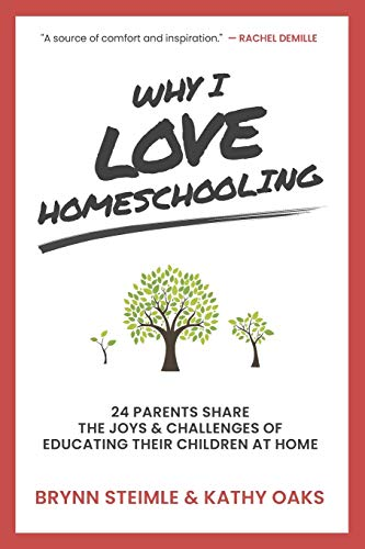 Why I Love Homeschooling: 24 Parents Share the Joys & Challenges of Educating Their Children at Home