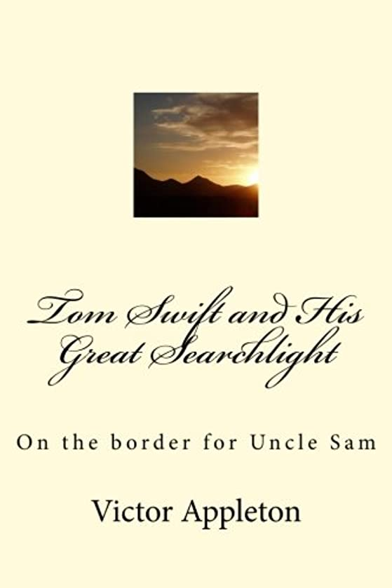 Tom Swift and His Great Searchlight: On the border for Uncle Sam (Volume 15)
