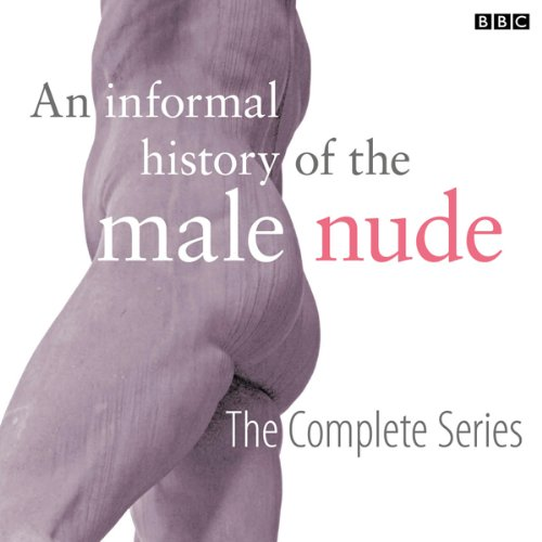An Informal History of the Male Nude (Complete) audiobook cover art