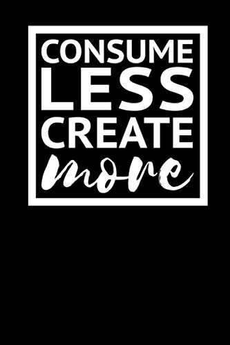 Consume Less Create More: Dotted Notebook for Mindful Journaling (Consume Less Create More Notebooks, Band 1)