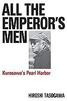 All the Emperor's Men: Kurosawa's Pearl Harbor (Applause Books)