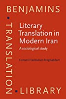 Literary Translation in Modern Iran: A Sociological Study (Benjamins Translation Library)
