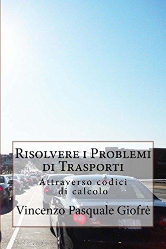 Risolvere i problemi di Trasporti: Attraverso codici di calcolo (Italian Edition)
