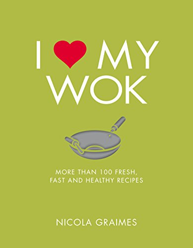 I Love My Wok: More than 100 fresh, fast and healthy recipes (English Edition)