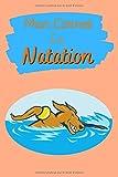 Mon Carnet de Natation: Livre de Natation à Remplir | Avec Bilan, Objectifs, Calendrier | Agenda d'entraînement de Natation | Pour 90 Séances | Idée Cadeau | Petit Format, 6' x 9'