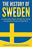 The History of Sweden: A Fascinating Guide to this Scandinavian Country