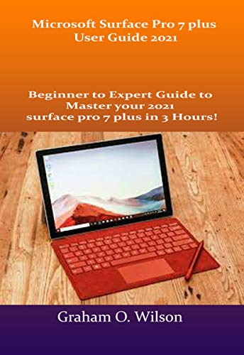 Microsoft Surface Pro 7 plus User Guide 2021: Beginner to Expert Guide to Master your 2021 surface pro 7 plus in 3 Hours! (English Edition)