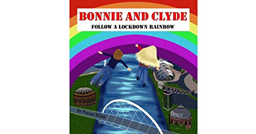 BONNIE AND CLYDE FOLLOW A LOCKDOWN RAINBOW (English Edition)