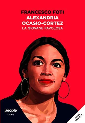 Alexandria Ocasio-Cortez. La giovane favolosa
