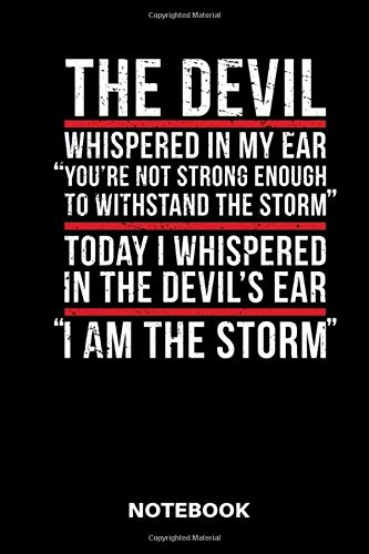 The Devil Whispered In My Ear You`re Not Strong Enough To Withstand The Storm Today I Whispered In The Devil`s Ear I Am The Storm Notebook: Notizbuch für Katholiken Protestanten und Priester.