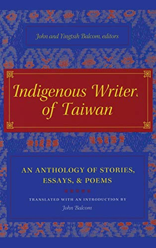 Indigenous Writers of Taiwan: An Anthology of Stories, Essays, and Poems (Modern Chinese Literature from Taiwan)