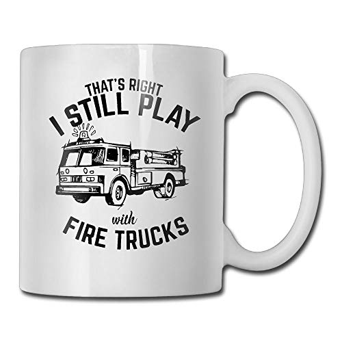 Funny Quotes Mug with Sayings - That?¡s Right I Still Play with Fire Trucks - Gift Idea Coff Mug Ceramic White 11 OZ