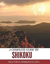 A Complete Guide to Shikoku