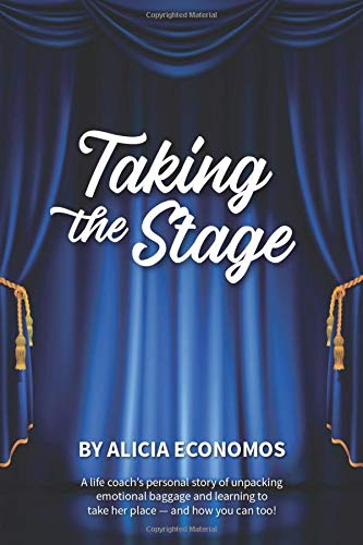 Compare Textbook Prices for Taking the Stage: A life coach's personal story of decluttering emotional baggage and learning to take her place - and how you can too  ISBN 9798625281126 by Economos, Alicia K