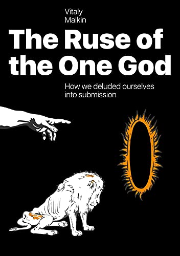 The Ruse of the One God: How We Deluded Ourselves Into Submission (English Edition)