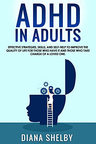 ADHD in Adults: Effective Strategies, Skills, And Self-Help to Improve the Quality of Life for Those Who Have It and Those Who Take Charge of a Loved One. (English Edition)