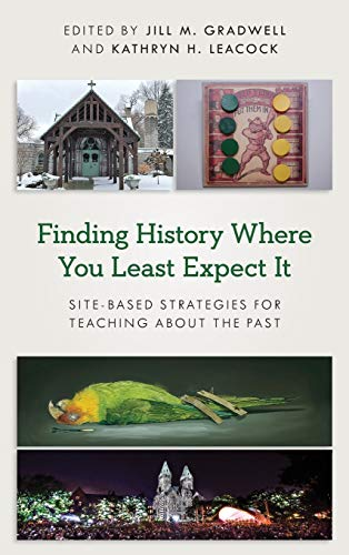 Compare Textbook Prices for Finding History Where You Least Expect It: Site-Based Strategies for Teaching about the Past American Alliance of Museums  ISBN 9781538140871 by Gradwell, Jill M.,Leacock, Kathryn H.