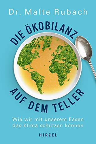 Die Ökobilanz auf dem Teller: Wie wir mit unserem Essen das Klima schützen können