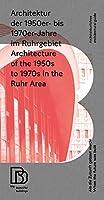Architektur der 1950er bis 1970er Jahre im Ruhrgebiet / Architecture of the 1950s to 1970s: Als die Zukunft gebaut wurde / When the Future Was Built