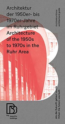 Architektur der 1950er bis 1970er Jahre im Ruhrgebiet: Als die Zukunft gebaut wurde