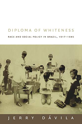 Diploma Of Whiteness Race And Social Policy In Brazil 1917 Ndash 1945