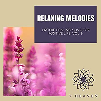 Relaxing Melodies - Nature Healing Music For Positive Life, Vol. 9