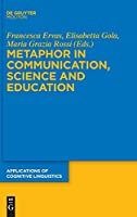 Metaphor in Communication, Science and Education (Applications of Cognitive Linguistics)