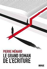 Le grand roman de l'écriture par Pierre Ménard (II)