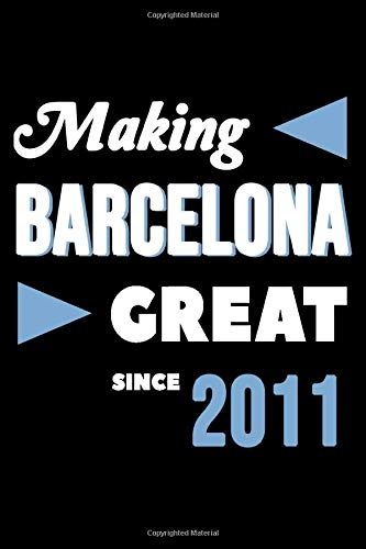 Making Barcelona Great Since 2011: College Ruled Journal or Notebook (6x9 inches)...