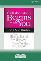 Collaboration Begins with You: Be a Silo Buster (16pt Large Print Edition)