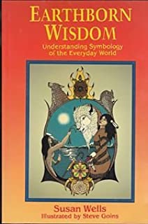 Earthborn Wisdom: Understanding Symbology of the Everyday World