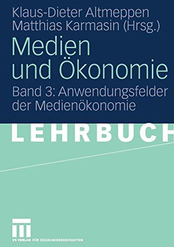 Medien und Ökonomie: Band 3: Anwendungsfelder der Medienökonomie