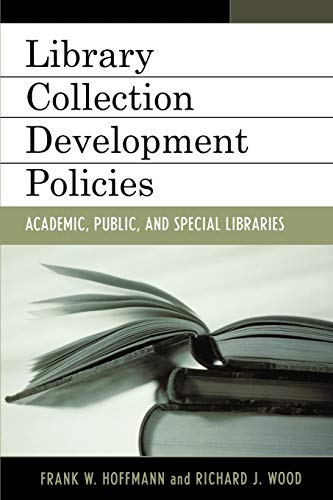 library science collection developments Library Collection Development Policies: Academic, Public, and Special Libraries (Volume 1) (Good Policy Good Practice, 1)